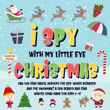 I Spy With My Little Eye Christmas Can You Find Santa Rudolph The Red Nosed Reindeer And The Snowman A Fun Search And Find Winter Xmas Game For Kids 2 4