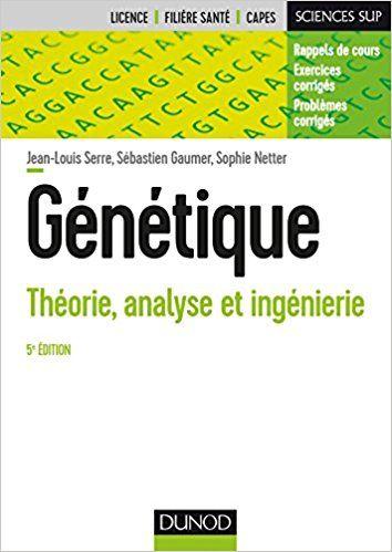 Genetique 5e Ed Theorie Analyse Et Ingenierie Jean Louis Serre Sebastien Gaumer Sophie Netter Genetique Livre Anatomie Ingenierie