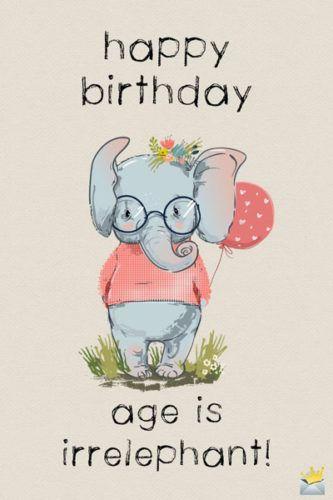 Happy Birthday. Age is irrelephant!
