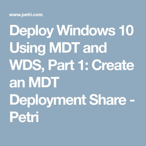 Deploy Windows 10 Using MDT and WDS, Part 1: Create an MDT