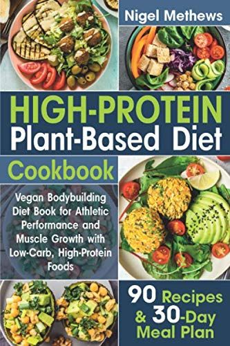 High Protein Plant Based Diet Cookbook Vegan Bodybuilding Diet Book For Athletic Performance And In 2020 Vegan Bodybuilding Diet Plant Based Diet Low Carb Vegan Diet