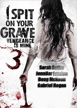 دانلود فیلم I Spit On Your Grave Vengeance Is Mine 2015 با لینک مستقیم کیفیت Bluray Hd 720p اضافه شد امتیاز Imdb از 10 5 2 میانگین رای Movie Posters Grave