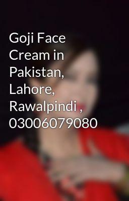 Goji Face Cream In Pakistan Lahore Rawalpindi 03006079080