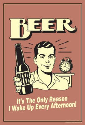 beer-the-only-reason-i-wake-up-every-afternoon-funny-retro-poster.jpg (334×488)
