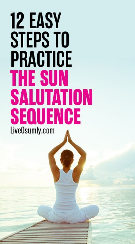 How To Do The 12 Poses Of Sun Salutation Detailed Step By Step Guide Yoga Poses Advanced Sun Salutation Easy Yoga Workouts