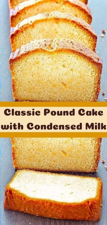 Classic Pound Cake With Condensed Milk In 2020 Condensed Milk Cake Pound Cake Cake