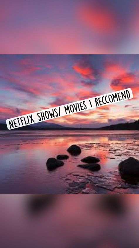 Netflix shows/ movies I recommend