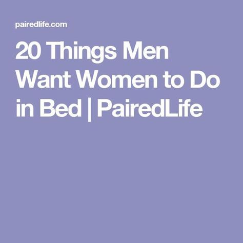 20 Things Men Want Women To Do In Bed What Do Men Want Foreplay