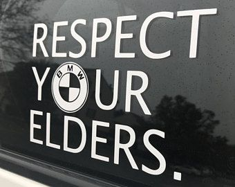 Bmw Respect Your Elders Vinyl Decal Sticker Funny Stance Old
