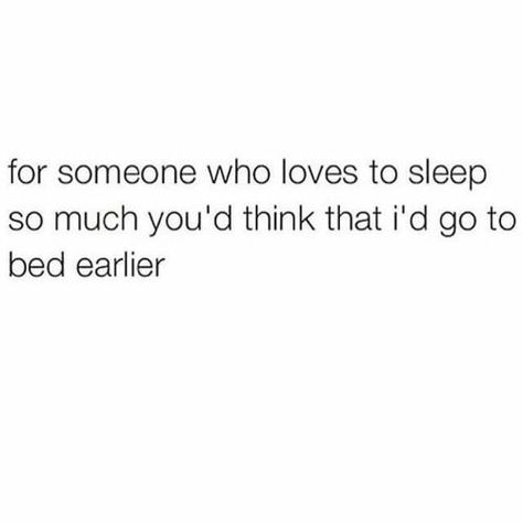 For someone who loves to sleep so much you'd think that I'd go to bed earlier. 30 Funny Quotes That Are All Too Real and Relatable Infp, Mood Quotes, Life Quotes, Funny Quotes, Funny Memes, Hilarious, Funny Sleepy Quotes, Real Quotes, Funny Tweets