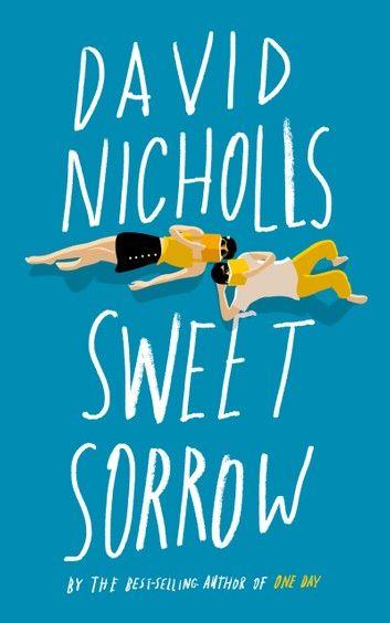 Sweet Sorrow Ebook By David Nicholls Rakuten Kobo Novels Books To Read Good Books