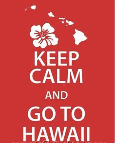 Keep Calm and Go To Hawaii