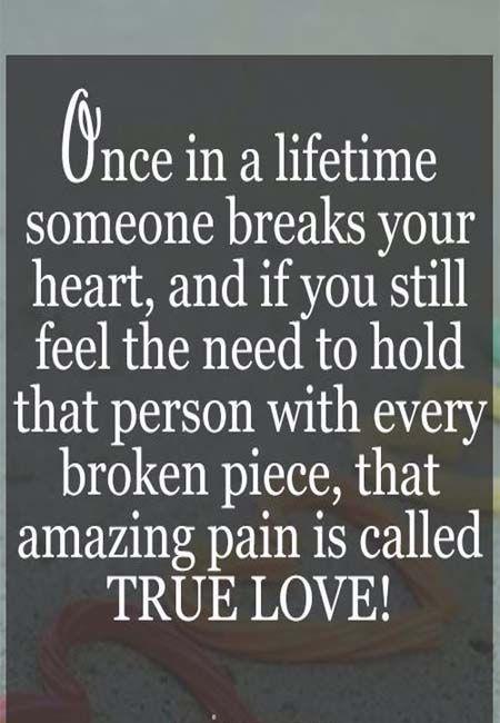 When someone broke youe heart but still in your broken heart that is true love