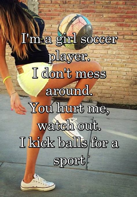 I'm a girl soccer player. I don't mess around. You hurt me, watch out. I kick balls for a sport soccer cleats soccer memes Sport Meme, Sport Quotes, Girls Soccer Quotes, Soccer Player Quotes, Football Quotes, Soccer Sayings, Soccer Players Women, Quotes Girls, Ronaldo Real Madrid