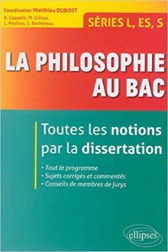 Telecharger La Philosophie Au Bac Toute Le Notion Par Dissertation Serie L E S Gratuit Philosophy Philo Sur Sen De Vie