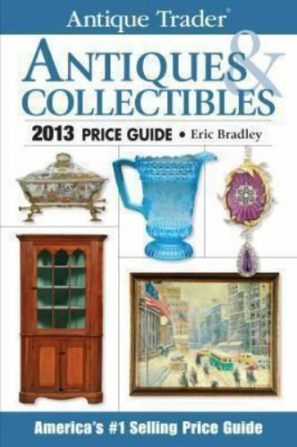 Antique Trader Antiques And Collectibles Price Guide 2013 By Eric Bradley In 2020 Antique Collection Antiques Price Guide
