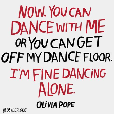 """Now, you can dance with me or you can get off my dance floor. I'm fine dancing alone."" – Olivia Pope #Scandal"