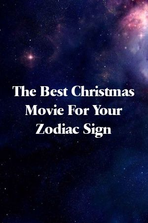 The Best Christmas Movie For Your Zodiac Sign Compatible Zodiac Signs Astrology Signs Zodiac Signs