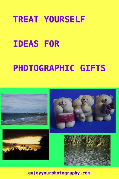 Treat Yourself Ideas For Photographic Gifts