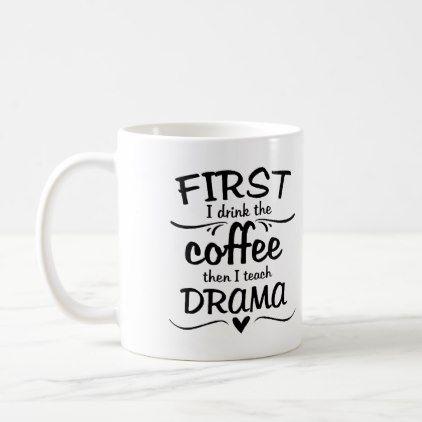 drama teacher mug first i drink the coffee zazzle com math