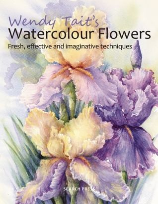 Pdf Download Wendy Tait S How To Paint Flowers In Watercolour By