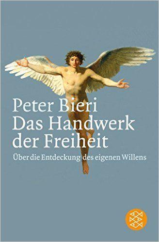 Das Handwerk der Freiheit: Über die Entdeckung des eigenen Willens: Amazon.de: Peter Bieri: Bücher