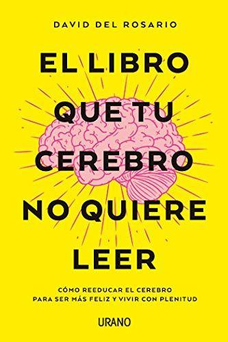 El Libro Que Tu Cerebro No Quiere Leer Cómo Reeducar El Cerebro Para Ser Más Feliz Leer Libros Gratis Libros Para Leer Juveniles Libros De Leer
