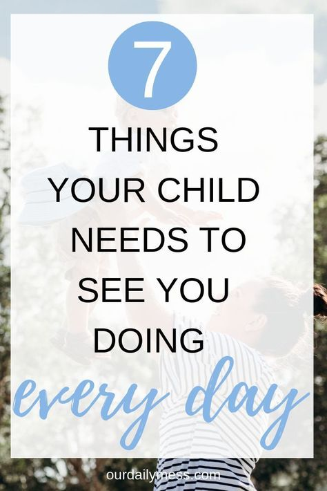 Your Child Needs to See You Doing These 7 Things Every Day - Our Daily Mess