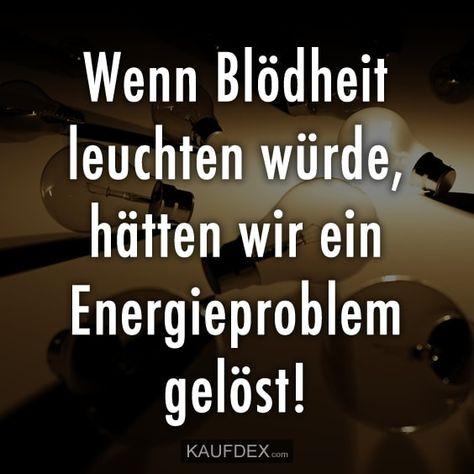 Wenn Blödheit leuchten würde, hätten wir ein Energieproblem gelöst!