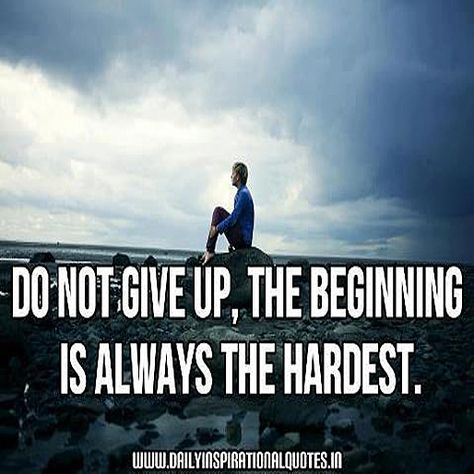 Do Not Give Up The Beginning Is Always The Hardest Don T Give