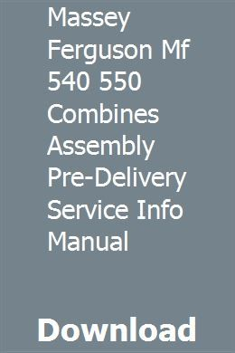 Massey Ferguson Mf 540 550 Combines Assembly Pre Delivery Service Info Manual Ford News New Holland Manual