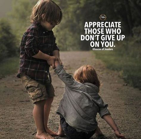 Appreciate Those Who Don't Give Up On You life quotes quotes quote inspirational quotes life quotes and sayings appreciation quotes