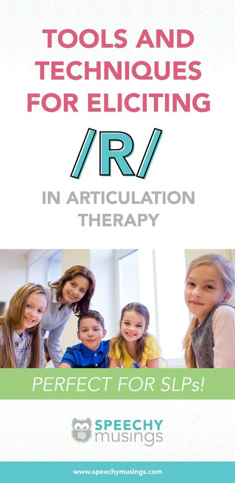 Tools and Techniques for Eliciting /R/ in Articulation Therapy | Speechy Musings