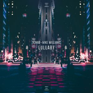 R3HAB x Mike Williams - Lullaby (2018) [Single] Format