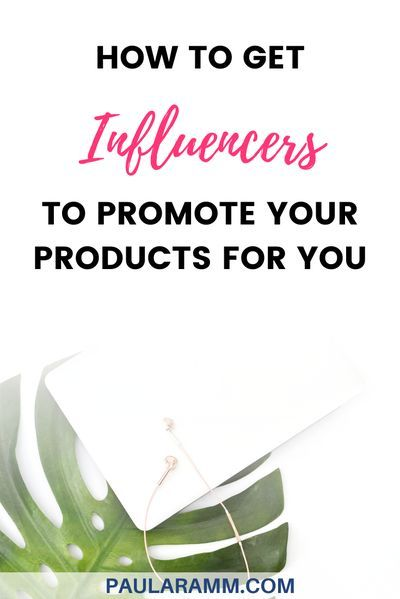 How To Get Influencers To Promote Your Product For You Paula Ramm In 2020 Online Business Marketing Network Marketing Business Network Marketing