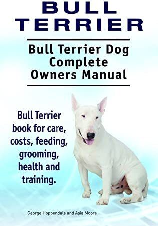 Epub Bull Terrier Dog Bull Terrier Dog Book For Costs Care Feeding Grooming Training And Heal Dog Books Bull Terrier Dog Bull Terrier
