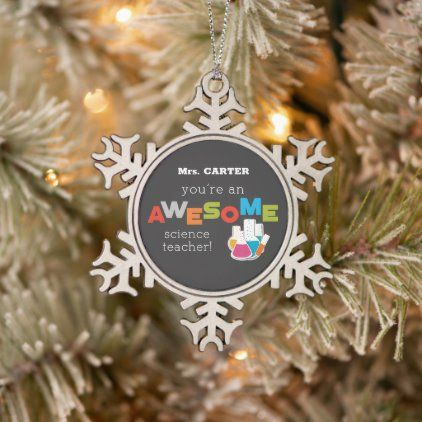 Science Teacher Appreciation Day Awesome Snowflake Pewter Christmas Ornament Zazzle Com Christmas Ornaments Personalized Christmas Ornaments Teacher Appreciation