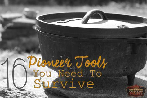 16 pioneer tools you need to survive. Great list and some of these I need to get a little more practice on.