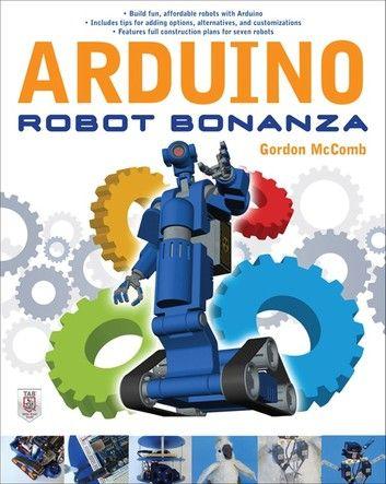 Arduino Robot Bonanza Ebook By Gordon Mccomb In 2020 Arduino Arduino Based Projects Arduino Projects