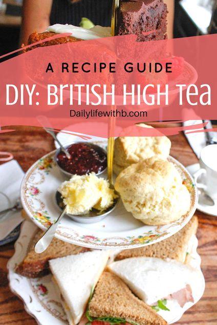 Diy British High Tea Guide Tea Party Food Afternoon Tea Recipes Tea Time Food