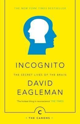 Incognito David Eagleman 9781782112464 In 2020 Books Everyone Should Read Secret Life Brain Book