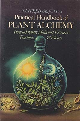 Practical Handbook of Plant Alchemy: How to Prepare Medicinal Essences Tinctures & Elixirs: Manfred M. Junius, Leon Muller p i n t e r e s t Best Books To Read, Good Books, Deep Books, Alchemy, Wiccan, Magick, Tantra, Healing Herbs, Medicinal Plants