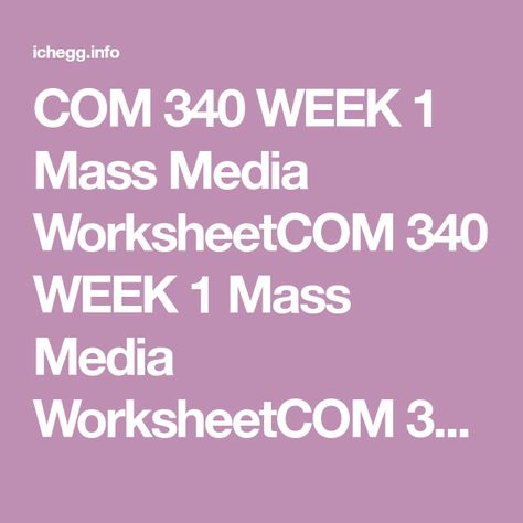 COM 340 WEEK 1 Mass Media WorksheetCOM 340 WEEK 1 Mass Media WorksheetCOM 340 WEEK 1 Mass Media WorksheetCOM 340 WEEK 1 Mass Media WorksheetComplete the Mass Media Worksheet.Submit your worksheet to the Assignment Files tab.Complete this worksheet by answering the following questions. In Part A, each response must be written as an academic paragraph of at least 150 words. Be clear and concise, and explain your answers. If you cite any sources, use APA format. For Part B, answer each sta
