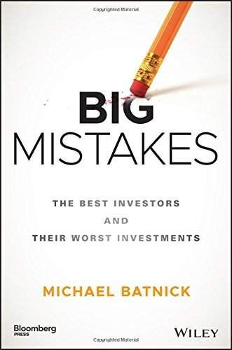 Big Mistakes The Best Investors And Their Worst Investments Michael Batnick Pdf Investing Investing Books Personal Finance Books