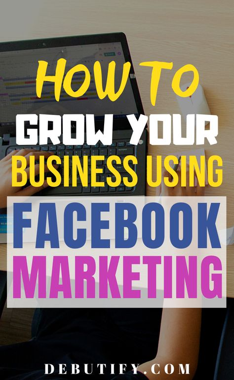 How to Grow Your Business Using Facebook Marketing