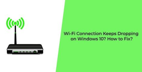 windows 10 wifi connection keeps dropping