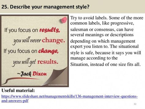 25 Describe your management style? Try to avoid labels Some of the