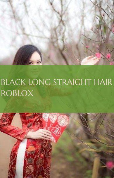 Black Long Straight Hair Roblox Long Hair Schwarzes Langes Glattes