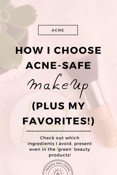 How I Choose Acne Safe Makeup Plus My Favorites Acne Safe Makeup Safe Makeup Makeup Ingredients