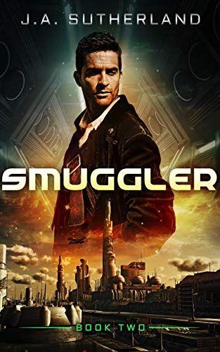 Smuggler (Spacer, Smuggler, Pirate, Spy Book 2) eBook: J A